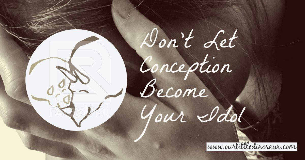 Do not Let Conception Become Your Idol
